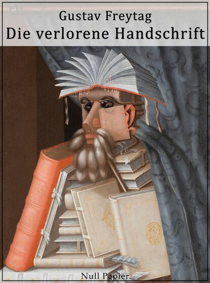 Gustav Freytag Die verlorene Handschrift gustav freytag historische romane soll und haben die verlorene handschrift die ahnen ingo und ingraban das nest der zaunkönige die brüder vom deutschen hause marcus könig die geschwister