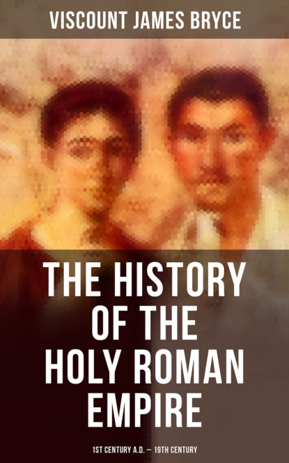 Viscount James Bryce The History of the Holy Roman Empire: 1st Century A.D. - 19th Century