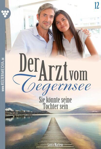 Laura Martens Der Arzt vom Tegernsee 12 – Arztroman недорого