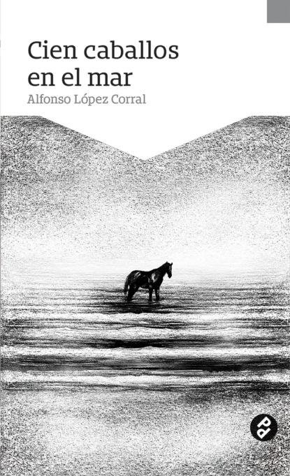 Фото - Alfonso López Corral Cien caballos en el mar francisco lópez porcal atrapados en el umbral