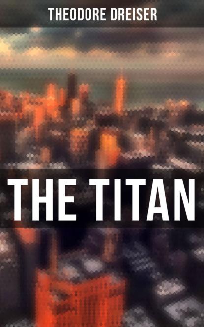 Theodore Dreiser THE TITAN цена 2017