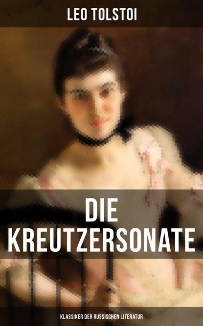 leo tolstoi briefe einblick in die gedanken tolstois Leo Tolstoi Die Kreutzersonate (Klassiker der russischen Literatur)