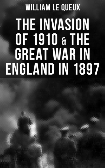 William Le Queux THE INVASION OF 1910 & THE GREAT WAR IN ENGLAND IN 1897 william le queux the invasion of 1910