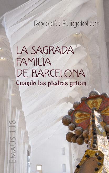 Rodolfo Puigdollers La Sagrada Familia de Barcelona rodolfo alonso defensa de la poesía