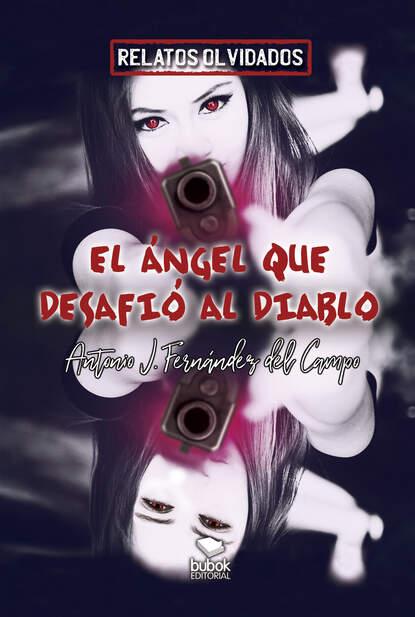 Antonio Javier Fernández Del Campo El ángel que desafió al diablo недорого
