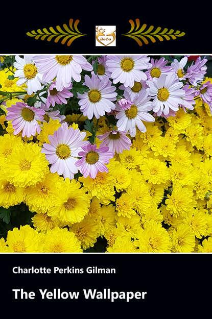 Charlotte Perkins Gilman The Yellow Wallpaper charlotte perkins gilman the collected poems of charlotte perkins gilman