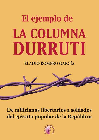 Eladio Romero García El ejemplo de la columna Durruti una columna de fuego