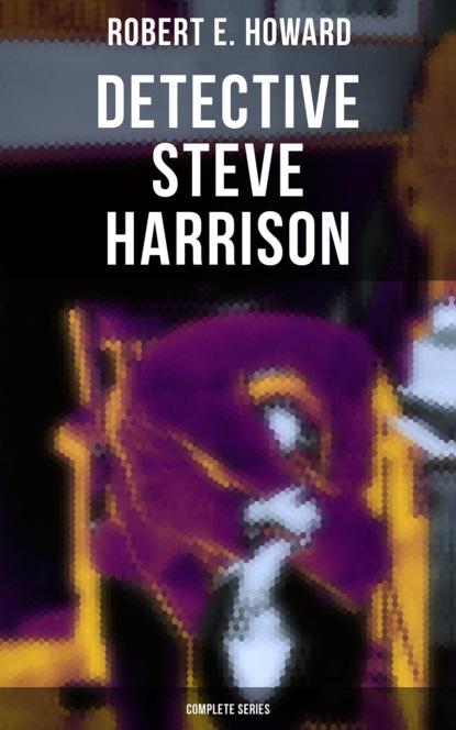 Robert E. Howard Detective Steve Harrison - Complete Series недорого