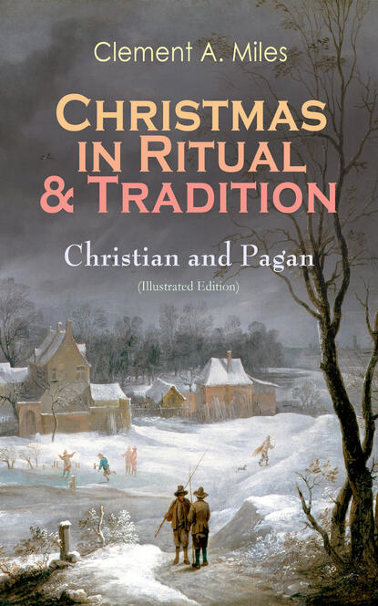 Clement A. Miles Christmas in Ritual & Tradition: Christian and Pagan (Illustrated Edition) a f r wollaston pygmies and papuans illustrated edition