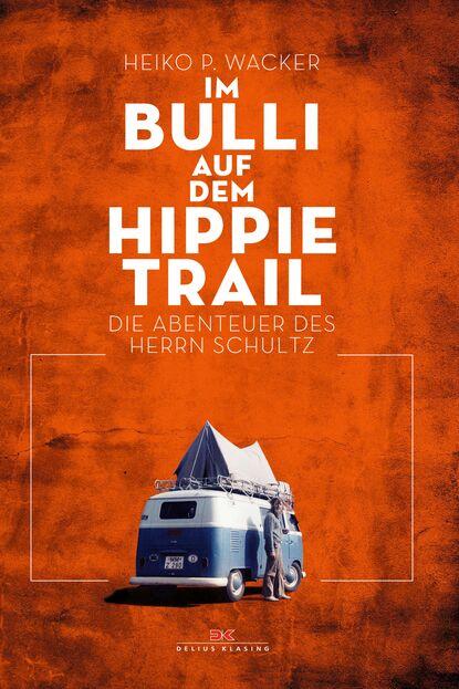 Heiko P. Wacker Im Bulli auf dem Hippie-Trail oliver raatz reise bildband auf abwegen 15 touren mit dem bulli durch deutschland