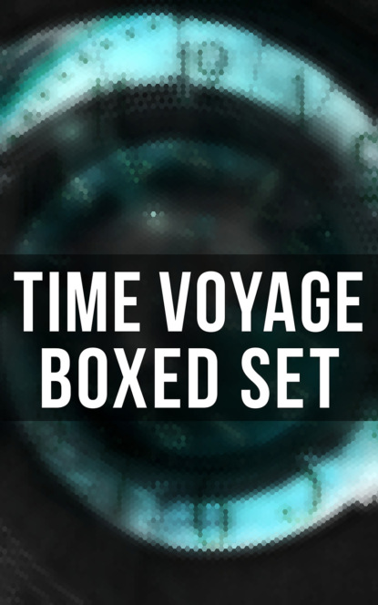 Фото - Филип Дик Time Voyage - Boxed Set fritz reuter leiber sf ultimate collection 20 time travel