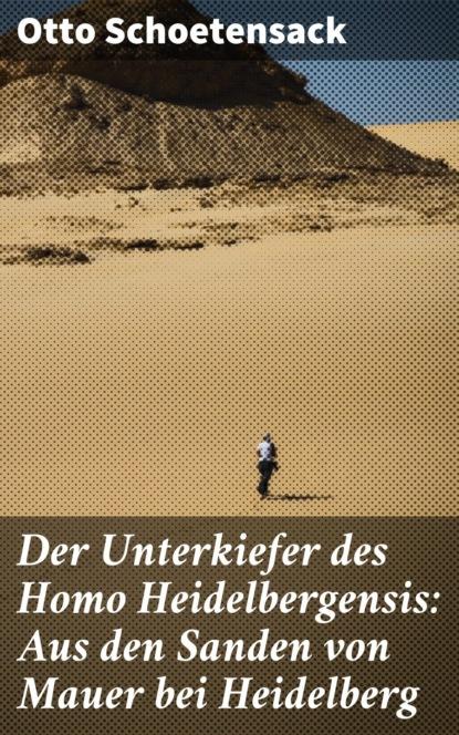 Otto Schoetensack Der Unterkiefer des Homo Heidelbergensis: Aus den Sanden von Mauer bei Heidelberg david wagner mauer park