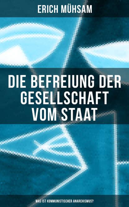 Erich Muhsam Erich Mühsam: Die Befreiung der Gesellschaft vom Staat - Was ist kommunistischer Anarchismus? platon der staat politeia