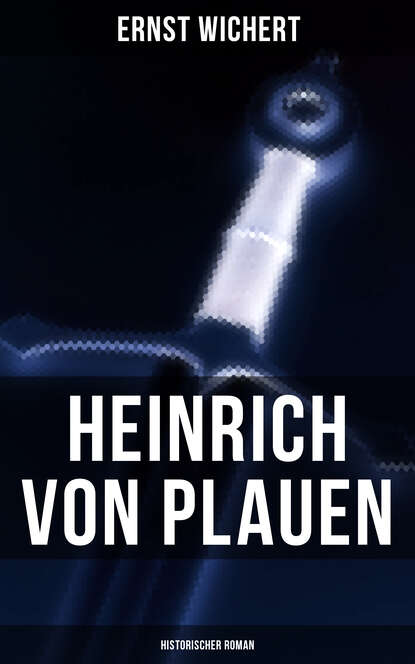 Ernst Wichert Heinrich von Plauen (Historischer Roman) ernst wichert meine schönsten erzählungen