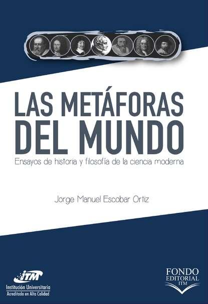 Jorge Manuel Escobar Ortiz Las metáforas del mundo jorge comensal yonquis de las letras