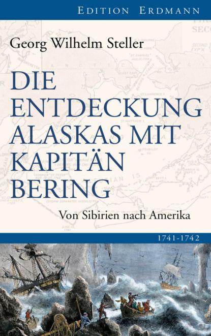 Georg Wilhelm Steller Die Entdeckung Alaskas mit Kapitän Bering недорого
