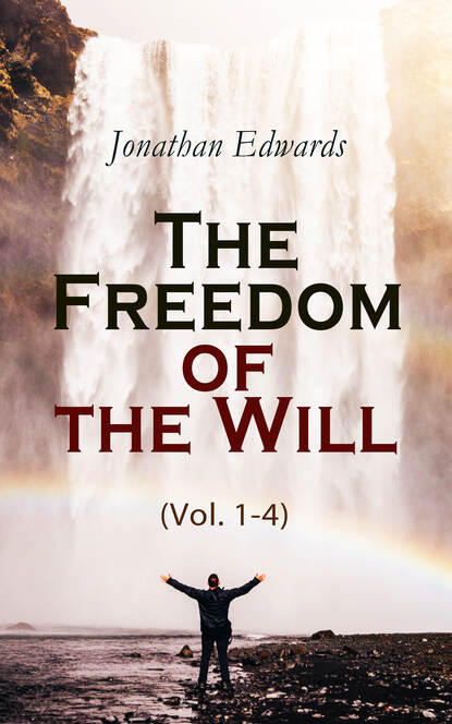 Jonathan Edwards The Freedom of the Will (Vol. 1-4) jonathan franzen freedom