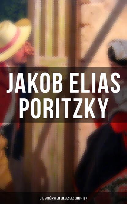 Jakob Elias Poritzky Jakob Elias Poritzky: Die schönsten Liebesgeschichten dominik schmeller jakob wolff chastels geheimnis