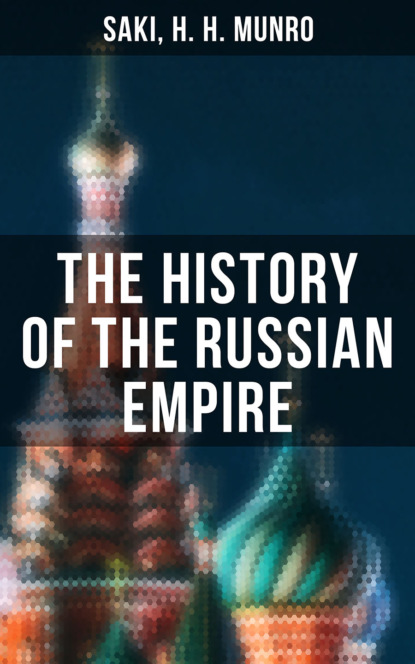Saki, H. H. Munro The History of the Russian Empire forman h buxton the library of the late h buxton forman the anderson galleries new york