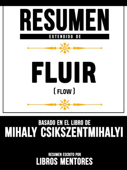 Libros Mentores Resumen Extendido De Fluir (Flow) - Basado En El Libro De Mihaly Csikszentmihalyi недорого