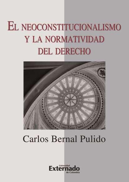 Carlos Bernal Pulido El neoconstitucionalismo y la normatividad del derecho carlos piera la moral del testigo