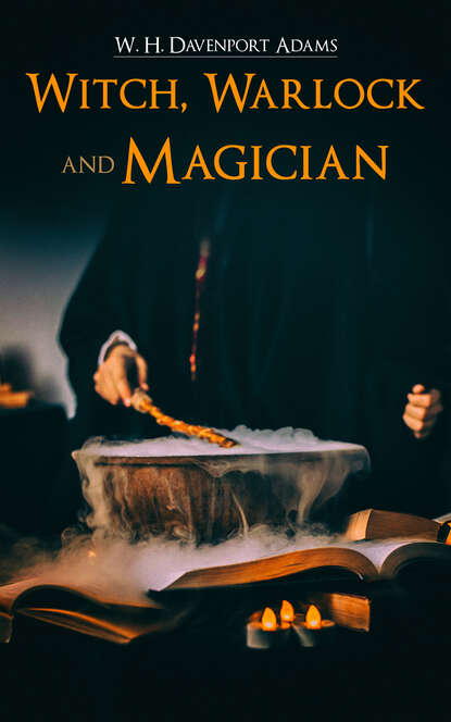 W. H. Davenport Adams Witch, Warlock, and Magician w h davenport adams witch warlock and magician