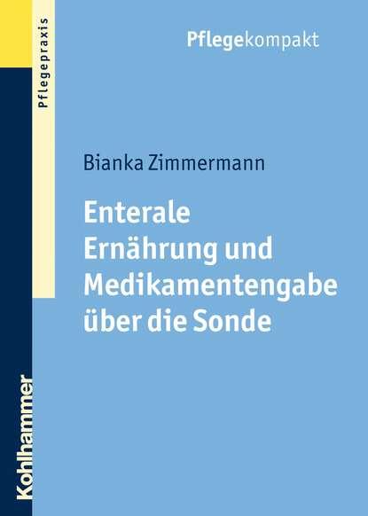 Bianka Zimmermann Enterale Ernährung und Medikamentengabe über die Sonde ершик bianka si35023