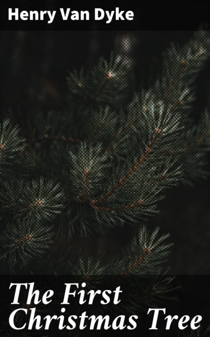 Фото - Henry Van Dyke The First Christmas Tree henry van dyke the house of rimmon