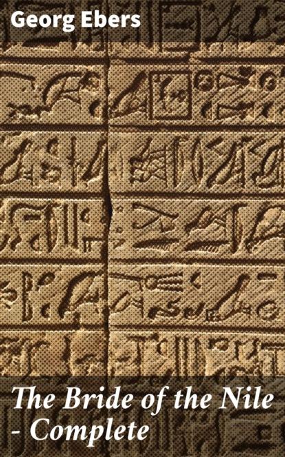 Georg Ebers The Bride of the Nile — Complete georg ebers the greatest historical novels of georg ebers