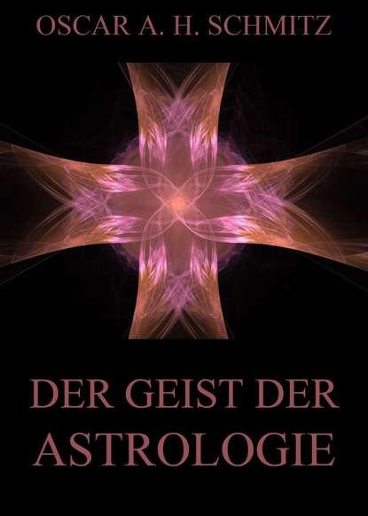 Oscar A. H. Schmitz Der Geist der Astrologie oscar a h schmitz haschisch phantastische erzählungen