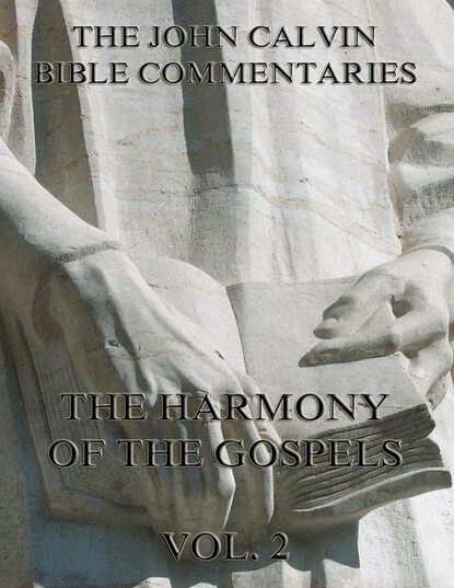 Фото - John Calvin John Calvin's Commentaries On The Harmony Of The Gospels Vol. 2 john calvin john calvin s commentaries on the harmony of the law vol 2