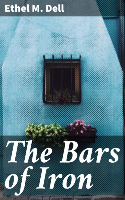 Ethel M. Dell The Bars of Iron ethel m dell charles rex