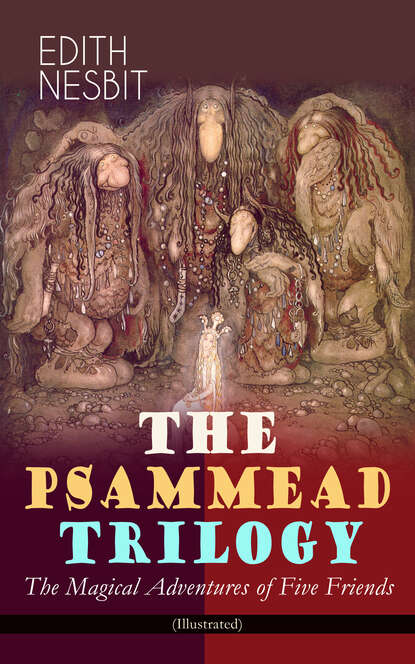 Эдит Несбит THE PSAMMEAD TRILOGY – The Magical Adventures of Five Friends (Illustrated) недорого