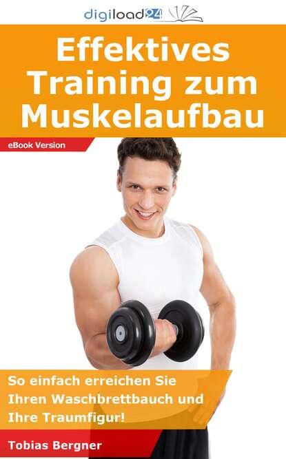 Tobias Bergner Effektives Training zum Muskelaufbau tobias henzen bis zum bitteren ende