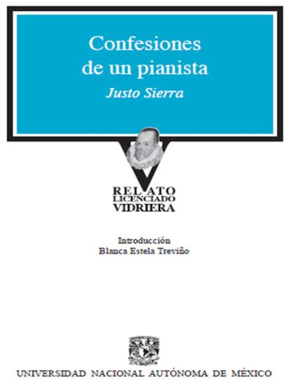 Justo Sierra Confesiones de un pianista justo sierra discurso inaugural de la universidad nacional