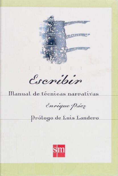 Фото - Enrique Páez Escribir. Manual de técnicas narrativas enrique páez abdel