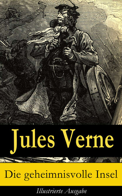Jules Verne Die geheimnisvolle Insel - Illustrierte Ausgabe jules verne die schiffbrüchigen des luftmeeres die geheimnisvolle insel band 1 ungekürzt