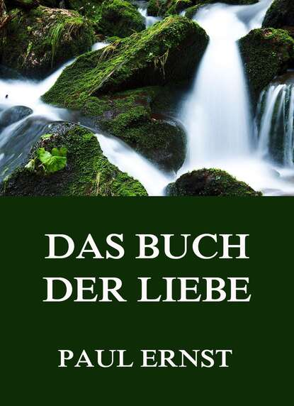 Paul Ernst Das Buch der Liebe paul ernst grundlagen der neuen gesellschaft