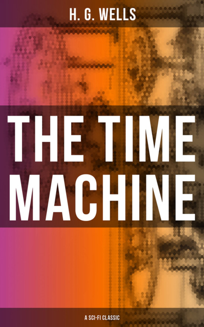 H. G. Wells THE TIME MACHINE (A Sci-Fi Classic) wells wells the time machine