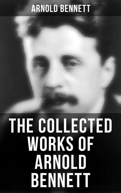 Arnold Bennett The Collected Works of Arnold Bennett bennett arnold lilian