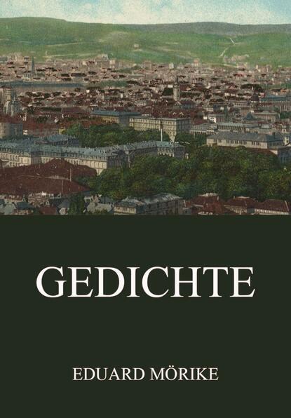 Eduard Friedrich Mörike Gedichte eduard friedrich mörike auswahl aus den dichtungen eduard mörikes
