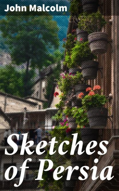 John Malcolm Sketches of Persia john malcolm history of persia vol 2