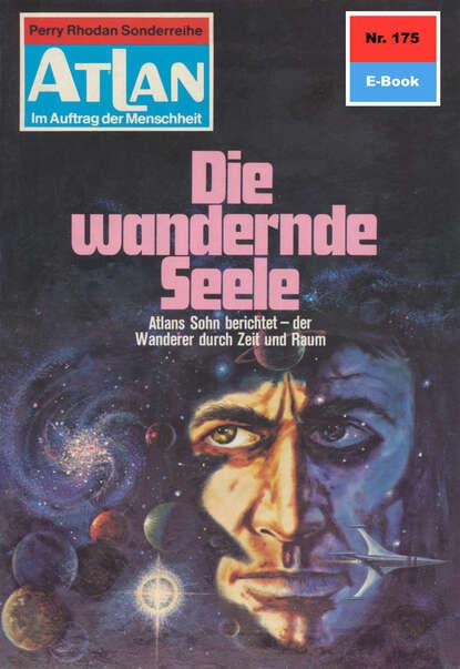 Hans Kneifel Atlan 175: Die wandernde Seele hans kneifel atlan 579 die dunkelwelt