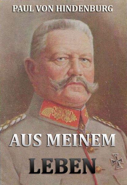 Paul von Hindenburg Aus meinem Leben kraft karl august eduard friedrich hohenlohe ingelfingen aus meinem leben aufzeichnungen des prinzen kraft zu hohenlohe ingelfingen 4