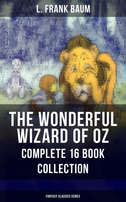 Лаймен Фрэнк Баум THE WONDERFUL WIZARD OF OZ – Complete 16 Book Collection (Fantasy Classics Series) лаймен фрэнк баум the book of the hamburgs