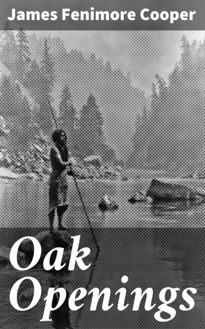 James Fenimore Cooper Oak Openings cooper james fenimore the oak openings or the bee hunter