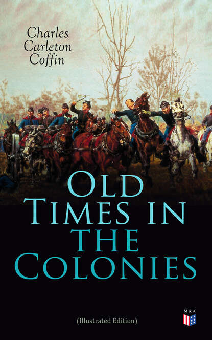 купить Charles Carleton Coffin Old Times in the Colonies (Illustrated Edition) в интернет-магазине