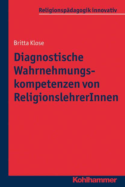 Britta Klose Diagnostische Wahrnehmungskompetenzen von ReligionslehrerInnen britta klose diagnostische wahrnehmungskompetenzen von religionslehrerinnen