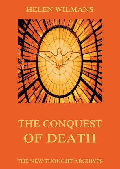 Фото - Helen Wilmans The Conquest of Death helen wilmans a home course in mental science