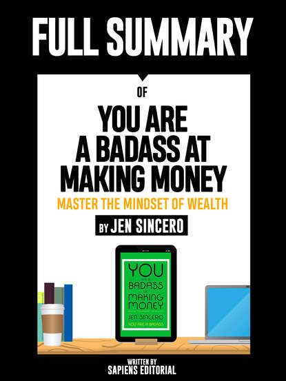 Sapiens Editorial Full Summary Of You Are A Badass At Making Money: Master The Mindset Of Wealth – By Jen Sincero you are a badass at making money master the mindset of wealth
